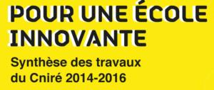 pour une école innovante, synthèse des travaux du Conseil National de l'innovation pour la réussite éducative (Cniré)